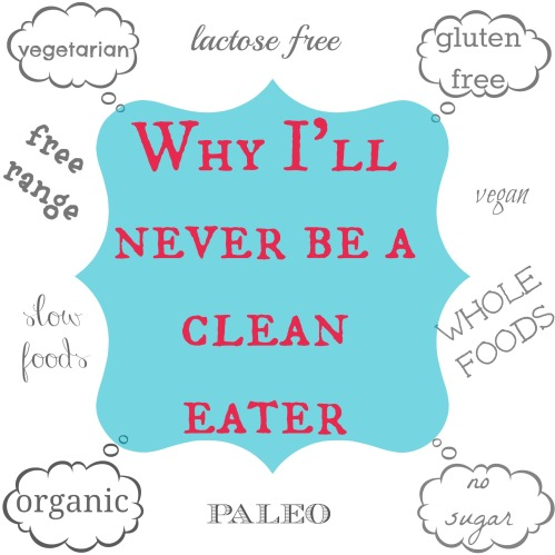 Why I'll never be a clean eater